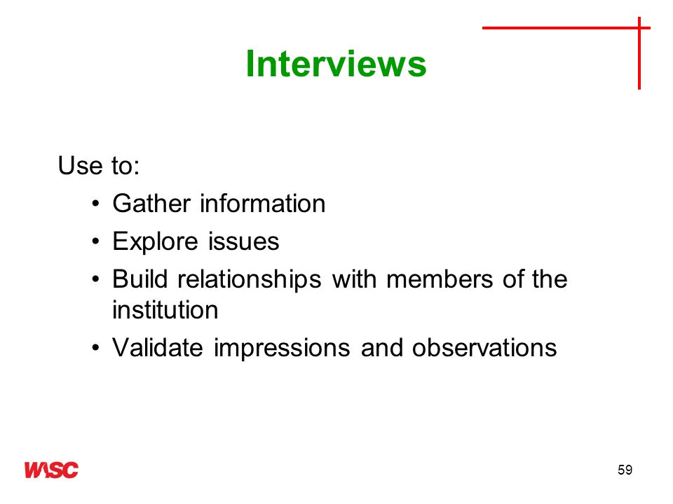 Interviews Use to: Gather information Explore issues
