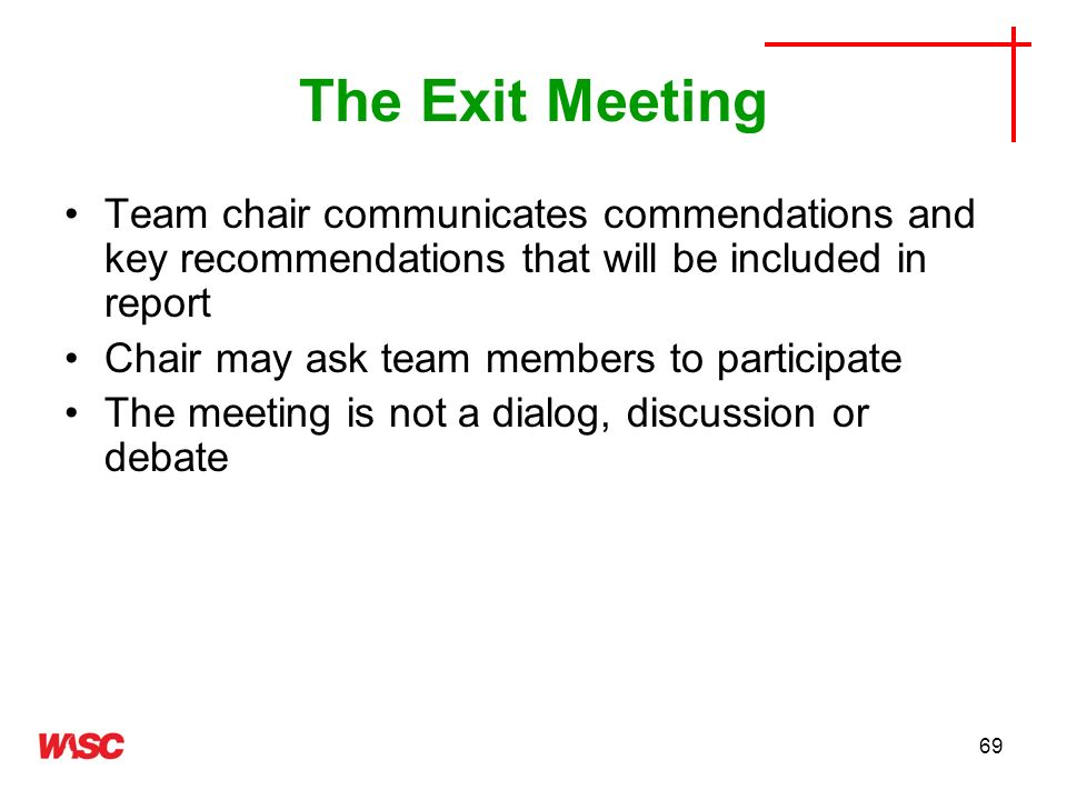 The Exit Meeting Team chair communicates commendations and key recommendations that will be included in report.
