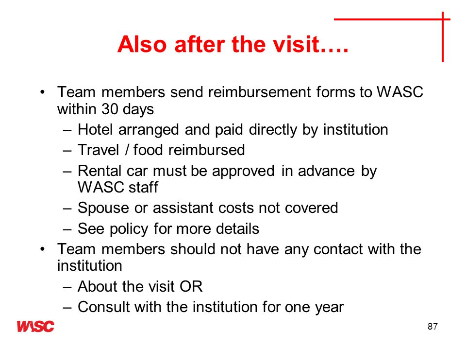 Also after the visit…. Team members send reimbursement forms to WASC within 30 days. Hotel arranged and paid directly by institution.