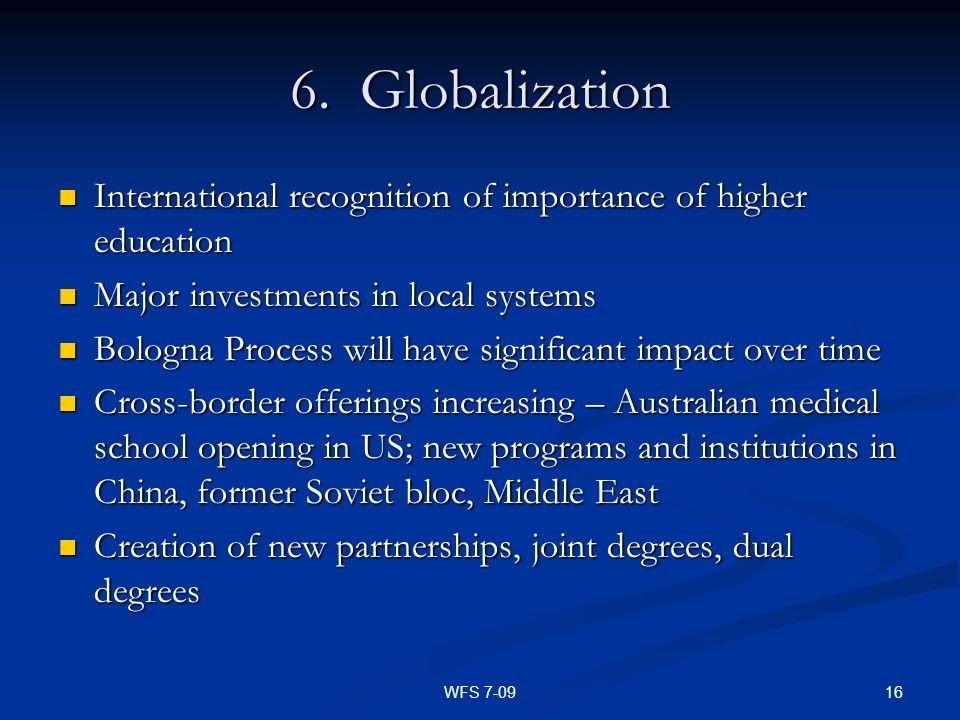 6. Globalization International recognition of importance of higher education. Major investments in local systems.