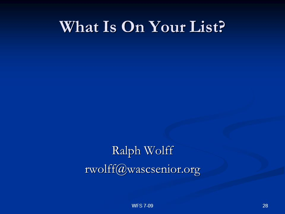 What Is On Your List Ralph Wolff rwolff@wascsenior.org WFS 7-09
