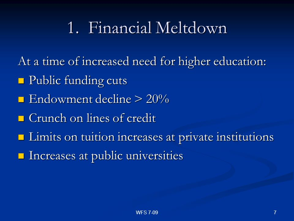 1. Financial Meltdown At a time of increased need for higher education: Public funding cuts. Endowment decline > 20%