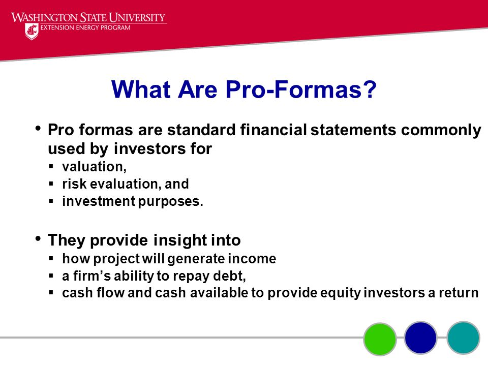 What Are Pro-Formas Pro formas are standard financial statements commonly used by investors for. valuation,