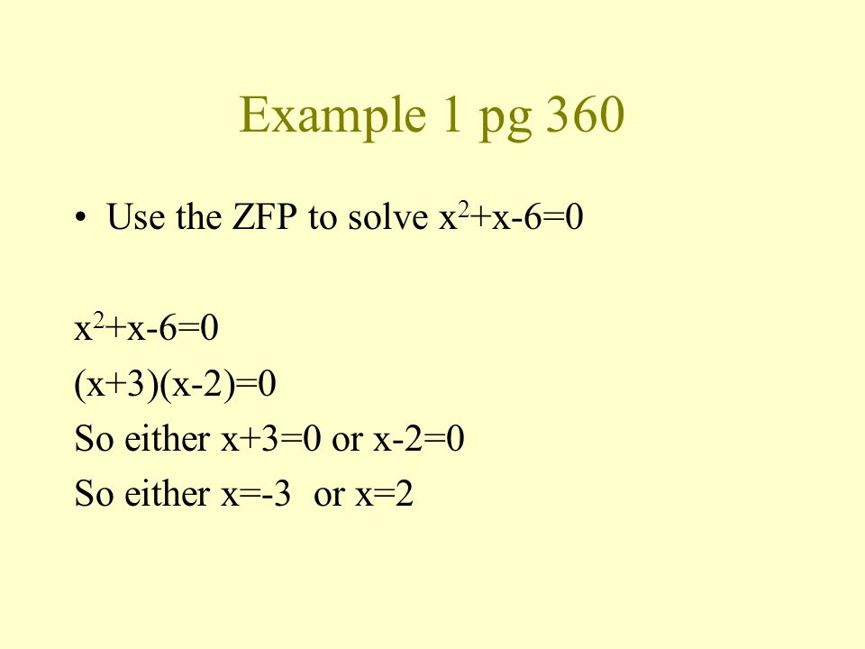 Example 1 pg 360 Use the ZFP to solve x2+x-6=0 x2+x-6=0 (x+3)(x-2)=0