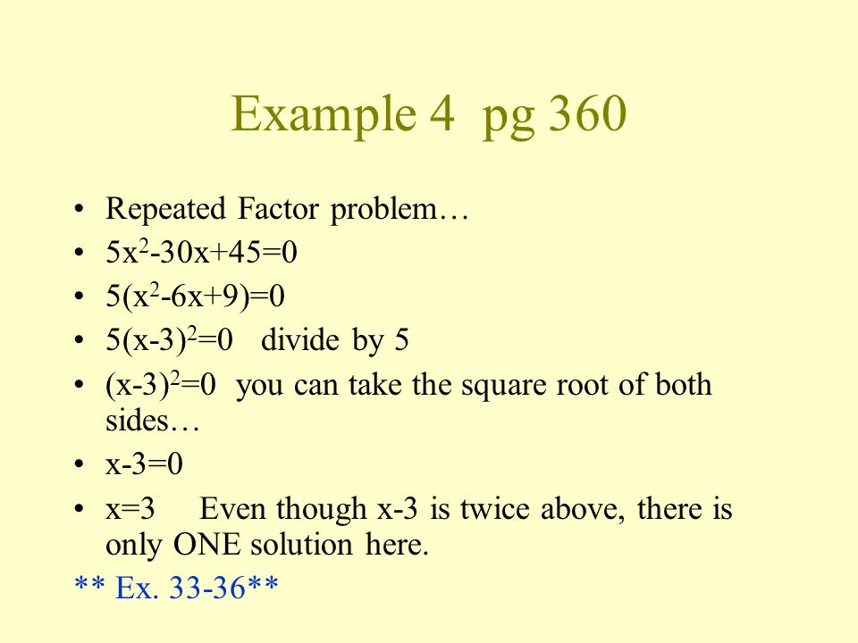 Example 4 pg 360 Repeated Factor problem… 5x2-30x+45=0 5(x2-6x+9)=0