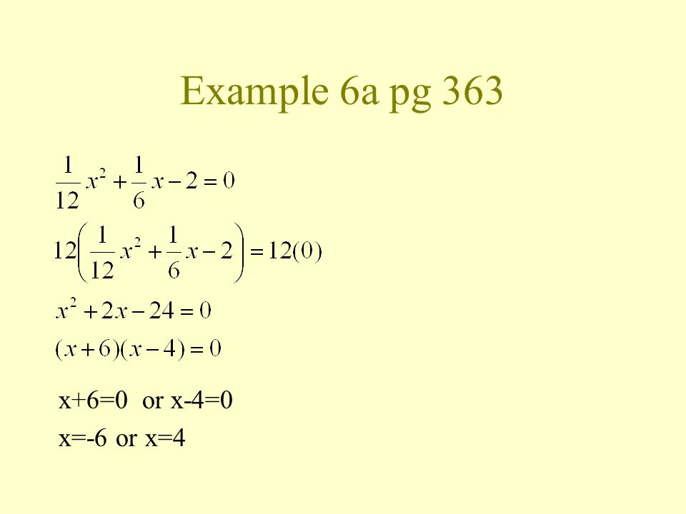 Example 6a pg 363 x+6=0 or x-4=0 x=-6 or x=4