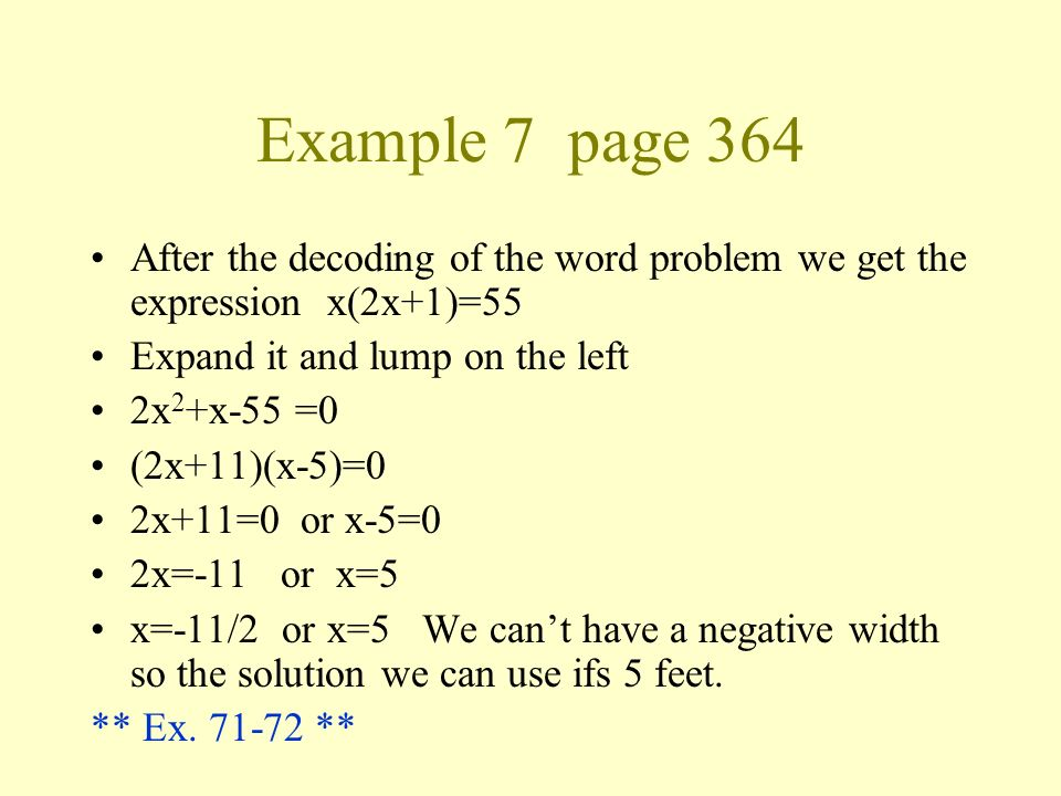 Example 7 page 364 After the decoding of the word problem we get the expression x(2x+1)=55. Expand it and lump on the left.