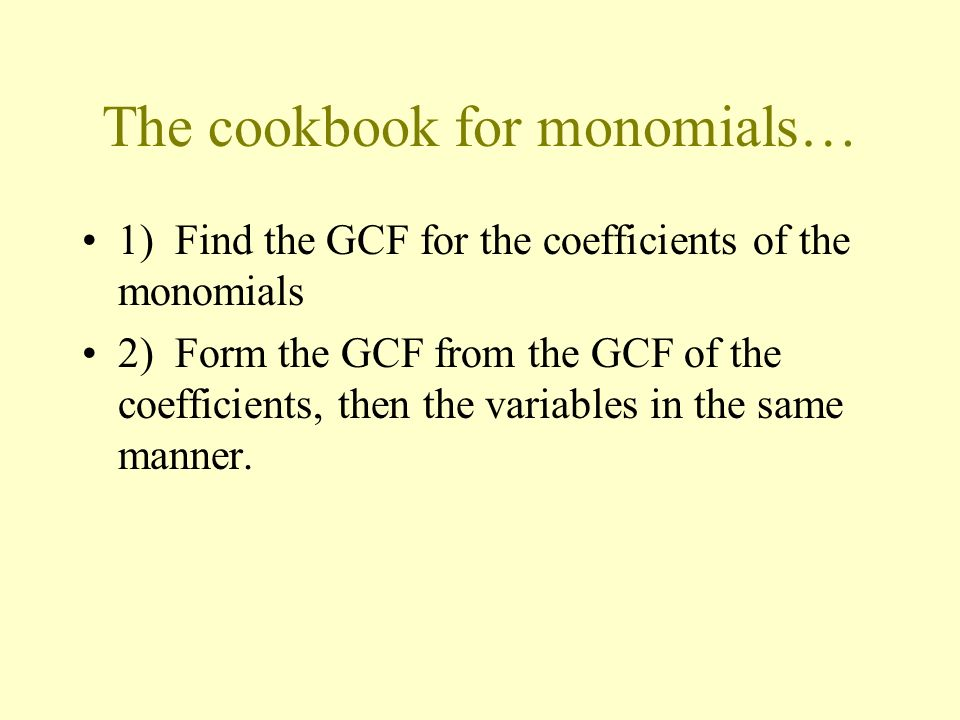 The cookbook for monomials…