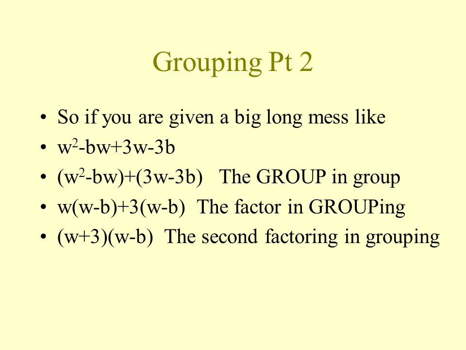 Grouping Pt 2 So if you are given a big long mess like w2-bw+3w-3b