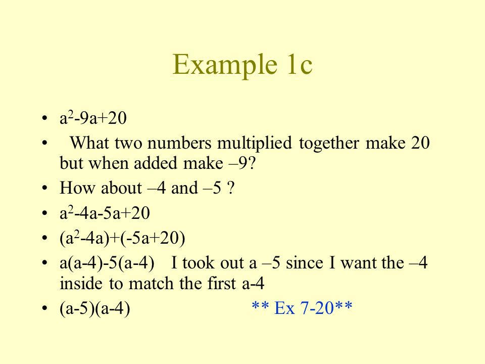 Example 1c a2-9a+20. What two numbers multiplied together make 20 but when added make –9 How about –4 and –5