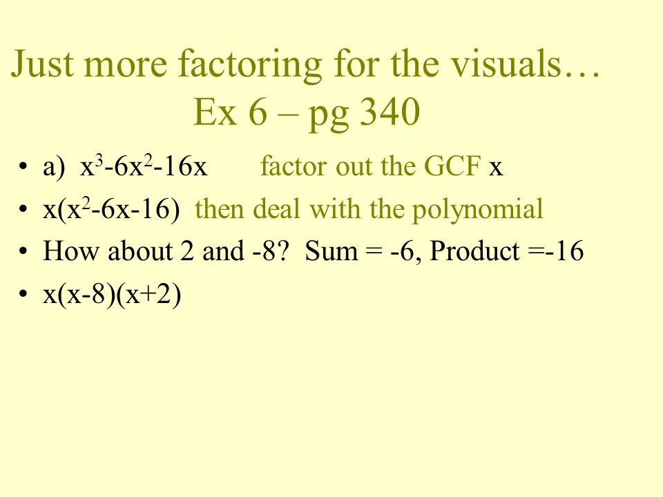 Just more factoring for the visuals… Ex 6 – pg 340