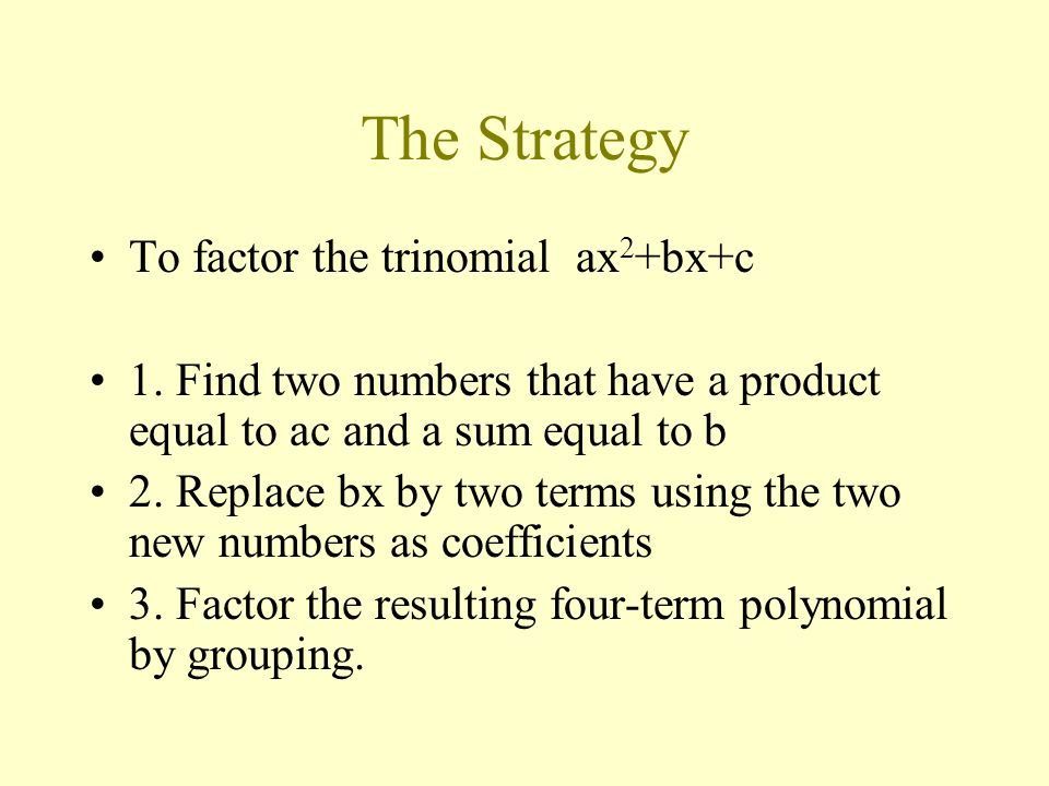 The Strategy To factor the trinomial ax2+bx+c