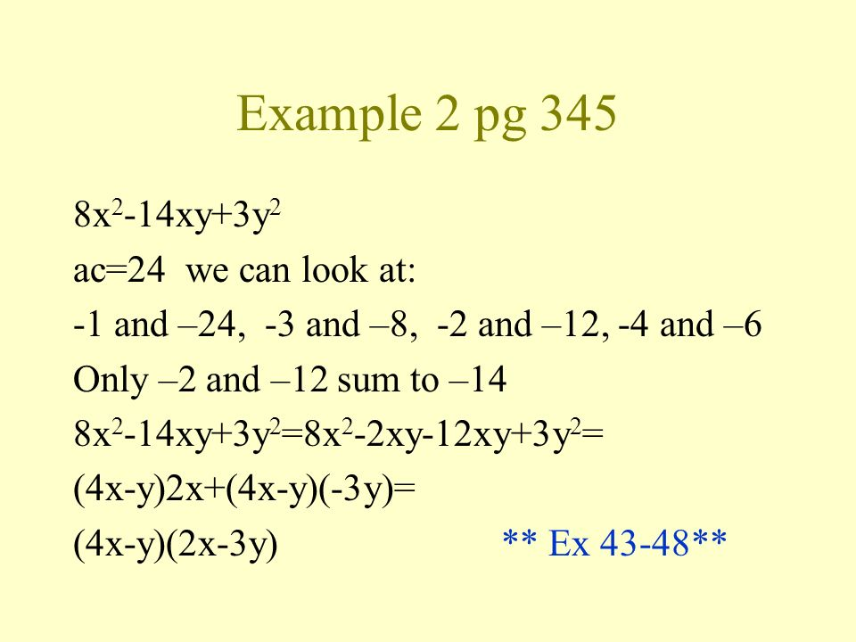 Example 2 pg 345 8x2-14xy+3y2 ac=24 we can look at: