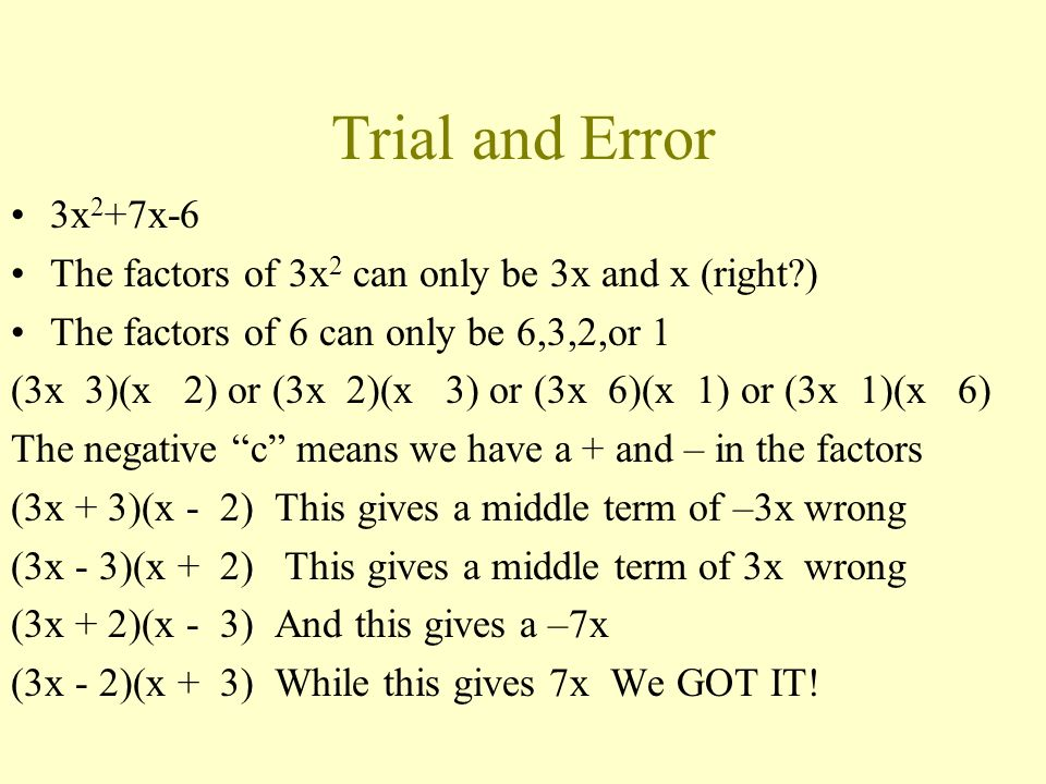Trial and Error 3x2+7x-6. The factors of 3x2 can only be 3x and x (right ) The factors of 6 can only be 6,3,2,or 1.