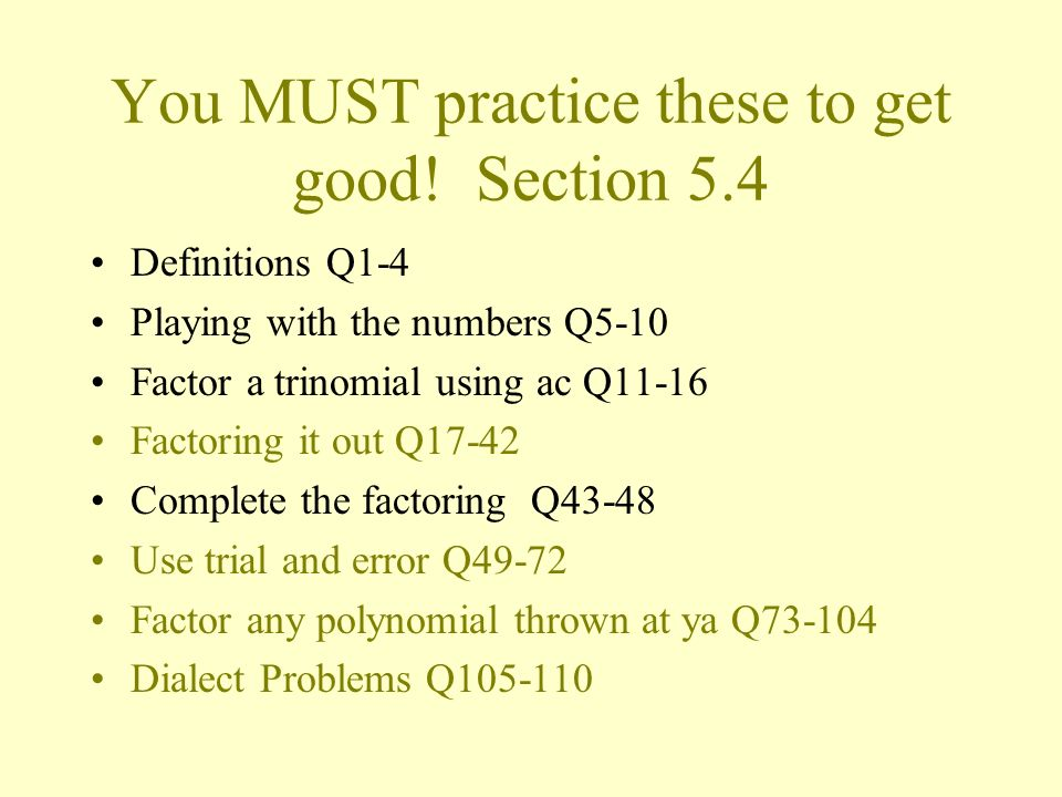 You MUST practice these to get good! Section 5.4