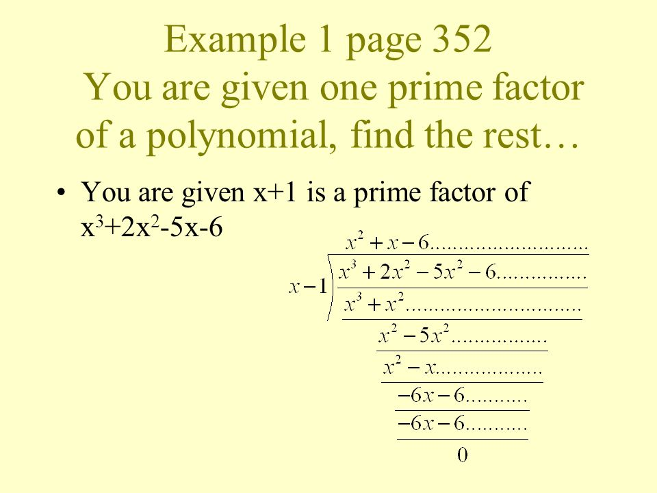 Example 1 page 352 You are given one prime factor of a polynomial, find the rest…