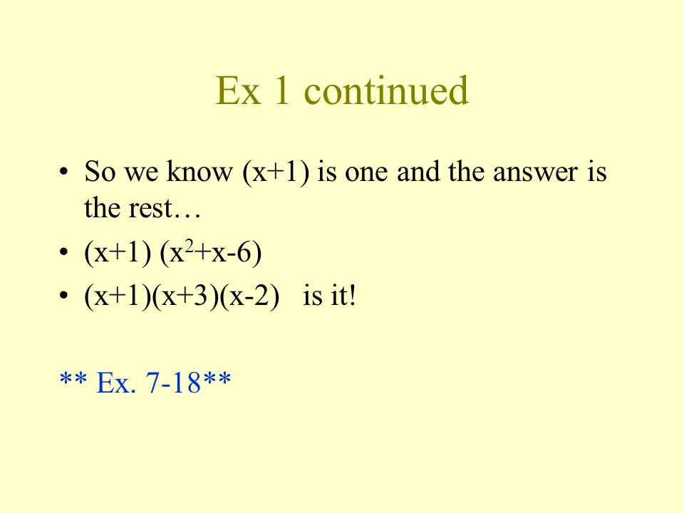 Ex 1 continued So we know (x+1) is one and the answer is the rest…
