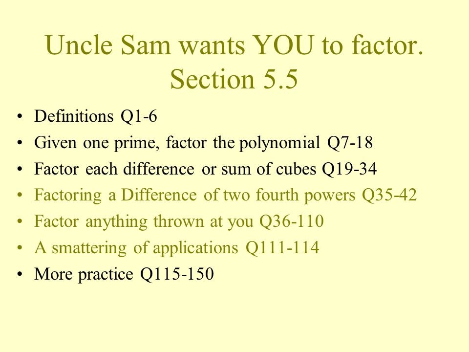 Uncle Sam wants YOU to factor. Section 5.5