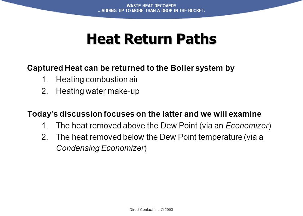Heat Return Paths Captured Heat can be returned to the Boiler system by. Heating combustion air. Heating water make-up.