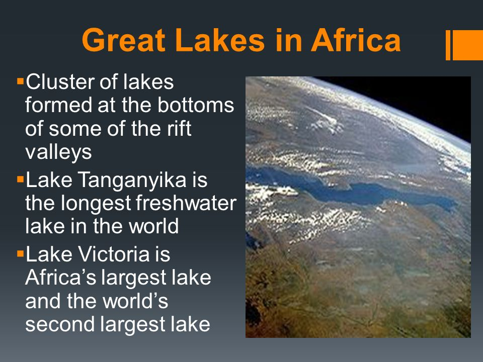 Great Lakes in Africa Cluster of lakes formed at the bottoms of some of the rift valleys.