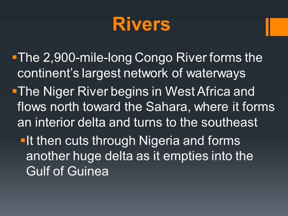 Rivers The 2,900-mile-long Congo River forms the continent's largest network of waterways.