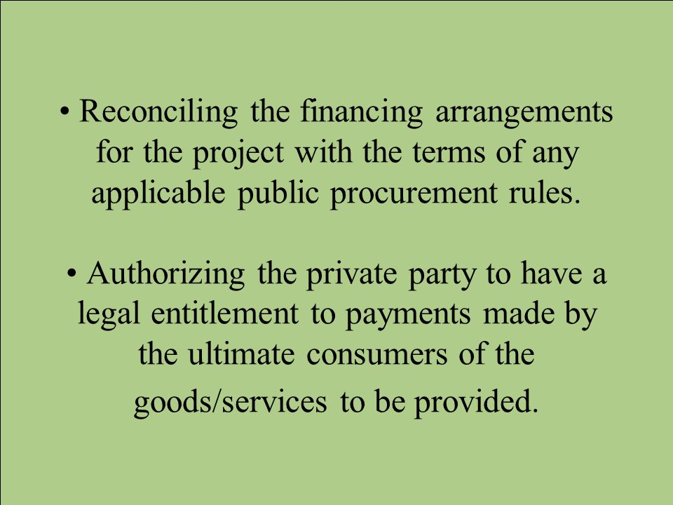 • Reconciling the financing arrangements for the project with the terms of any applicable public procurement rules.