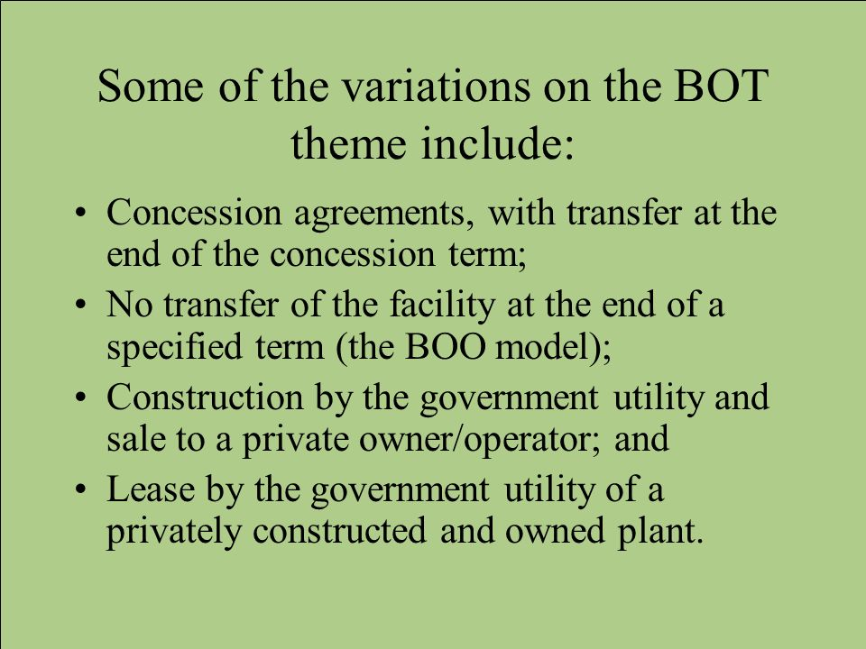 Some of the variations on the BOT theme include: