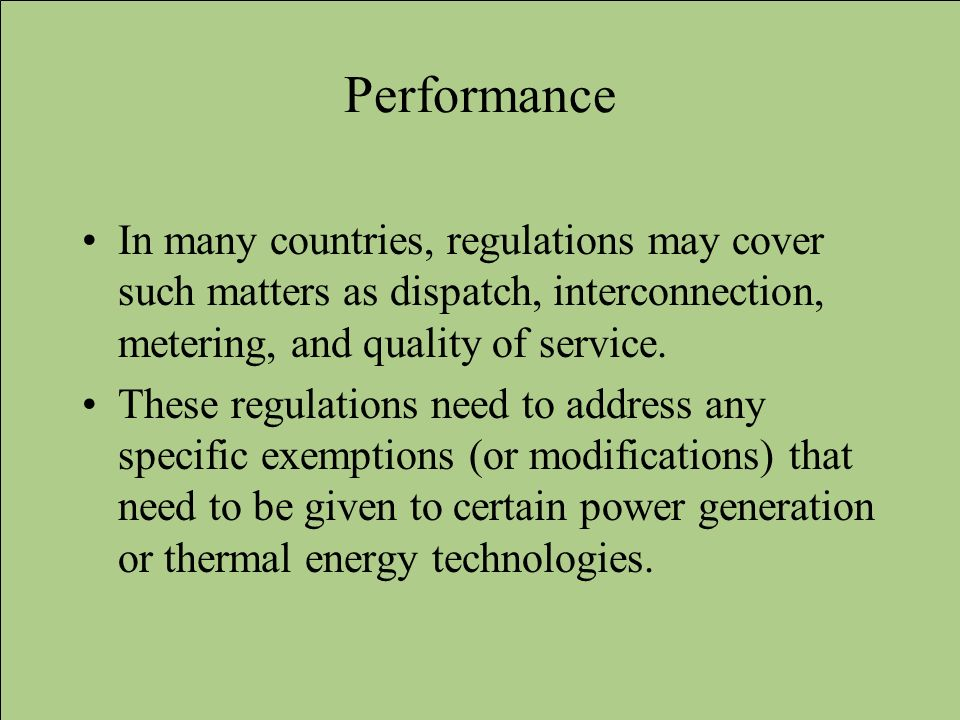 Performance In many countries, regulations may cover such matters as dispatch, interconnection, metering, and quality of service.