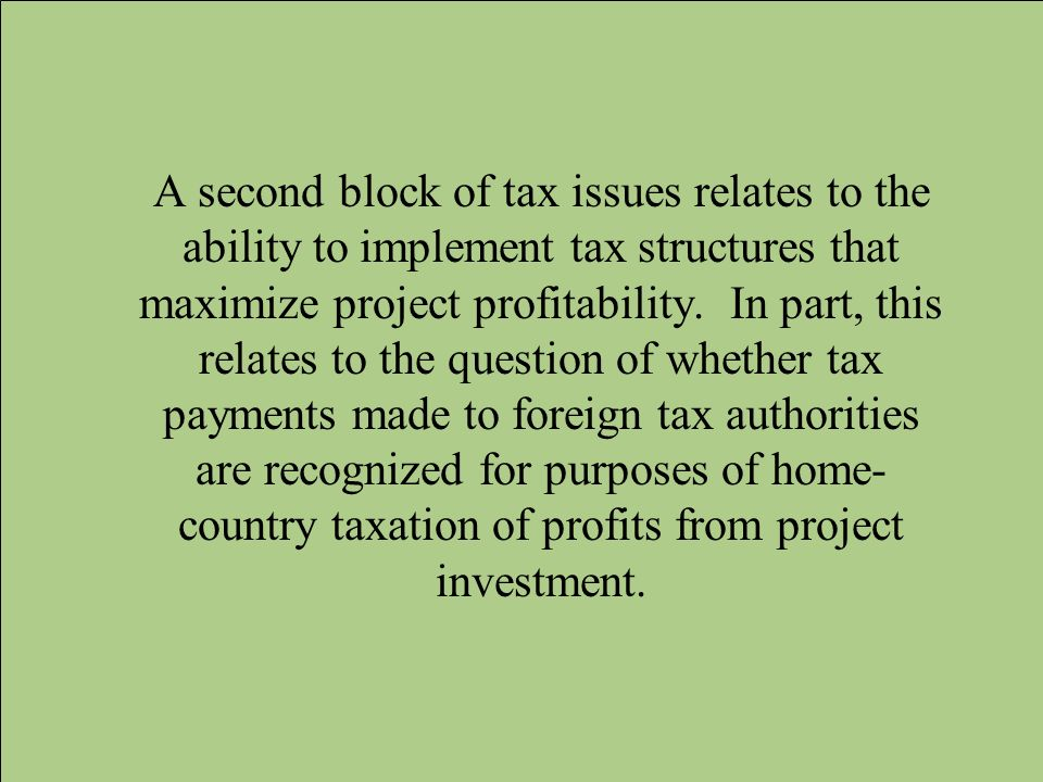 A second block of tax issues relates to the ability to implement tax structures that maximize project profitability.