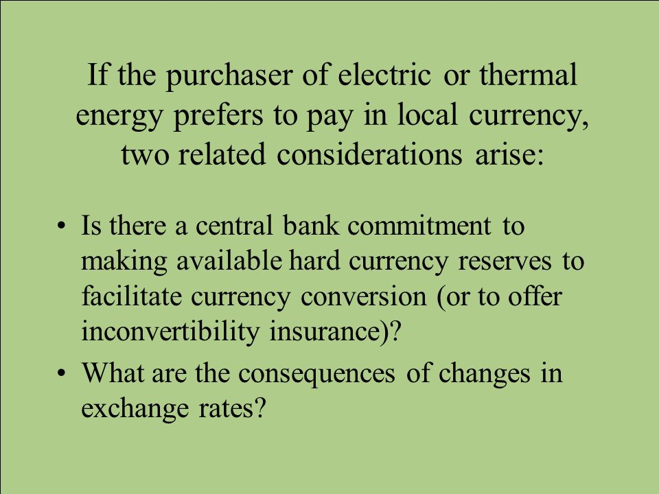 If the purchaser of electric or thermal energy prefers to pay in local currency, two related considerations arise: