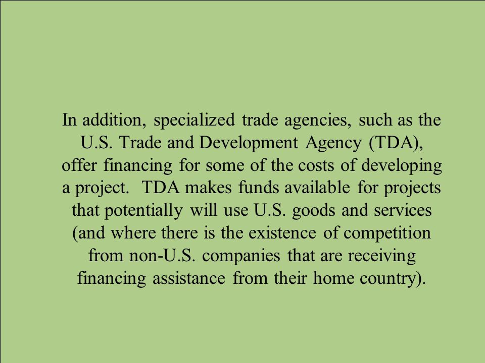 In addition, specialized trade agencies, such as the U. S