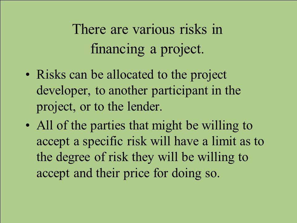 There are various risks in financing a project.