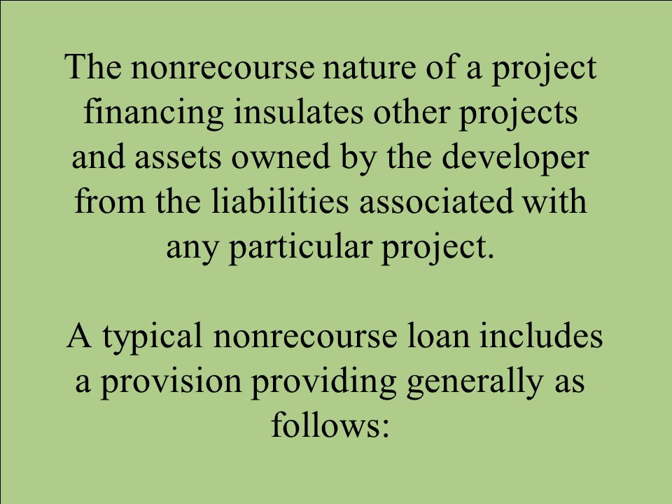 The nonrecourse nature of a project financing insulates other projects and assets owned by the developer from the liabilities associated with any particular project.