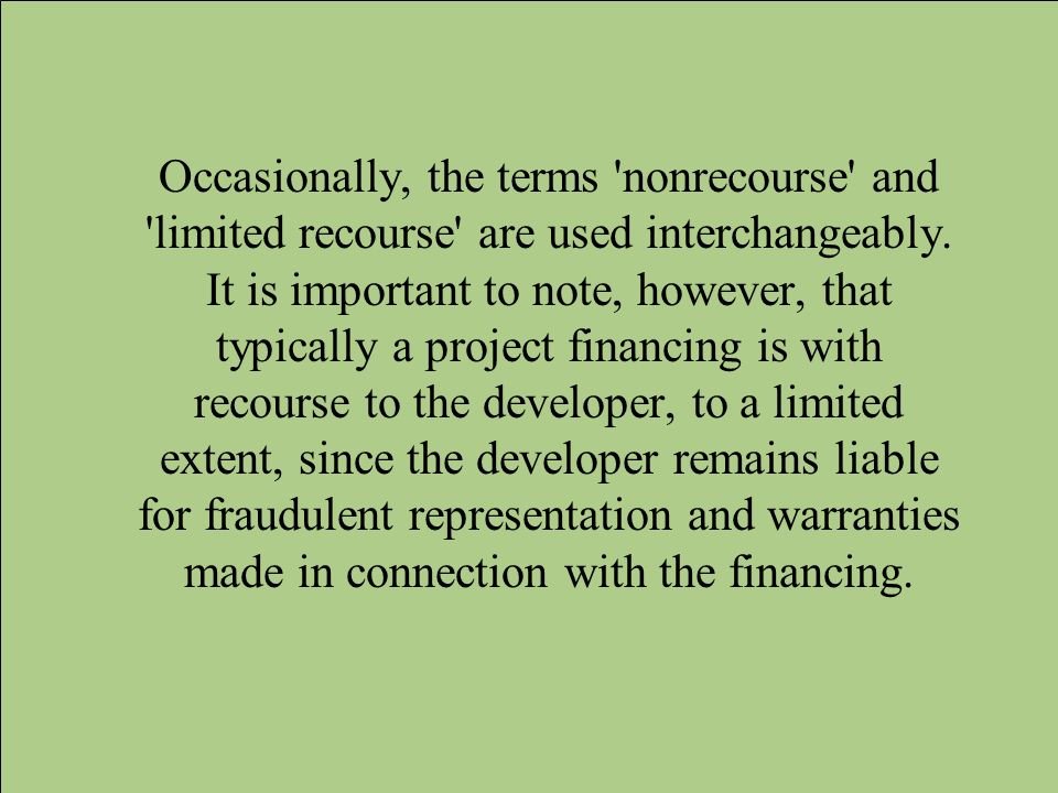 Occasionally, the terms nonrecourse and limited recourse are used interchangeably.