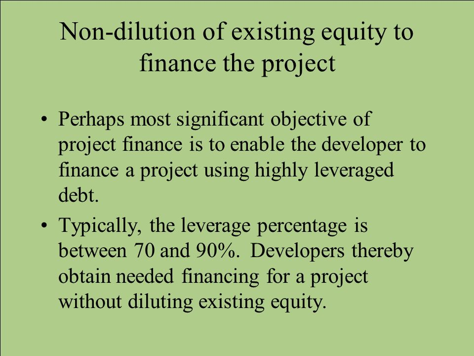 Non-dilution of existing equity to finance the project