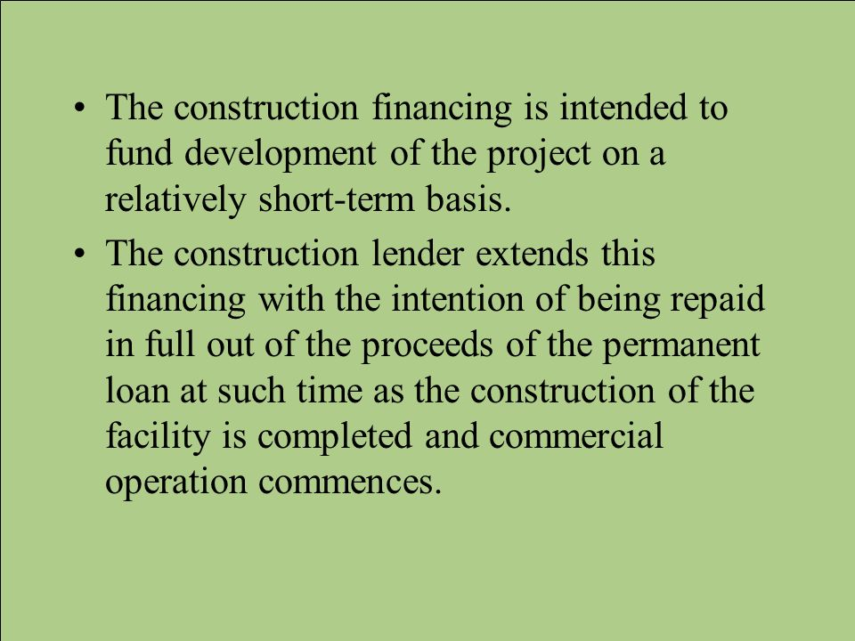 The construction financing is intended to fund development of the project on a relatively short-term basis.