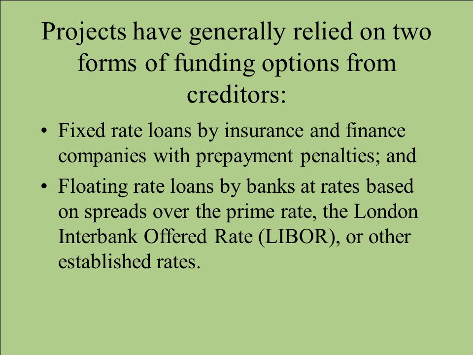Projects have generally relied on two forms of funding options from creditors:
