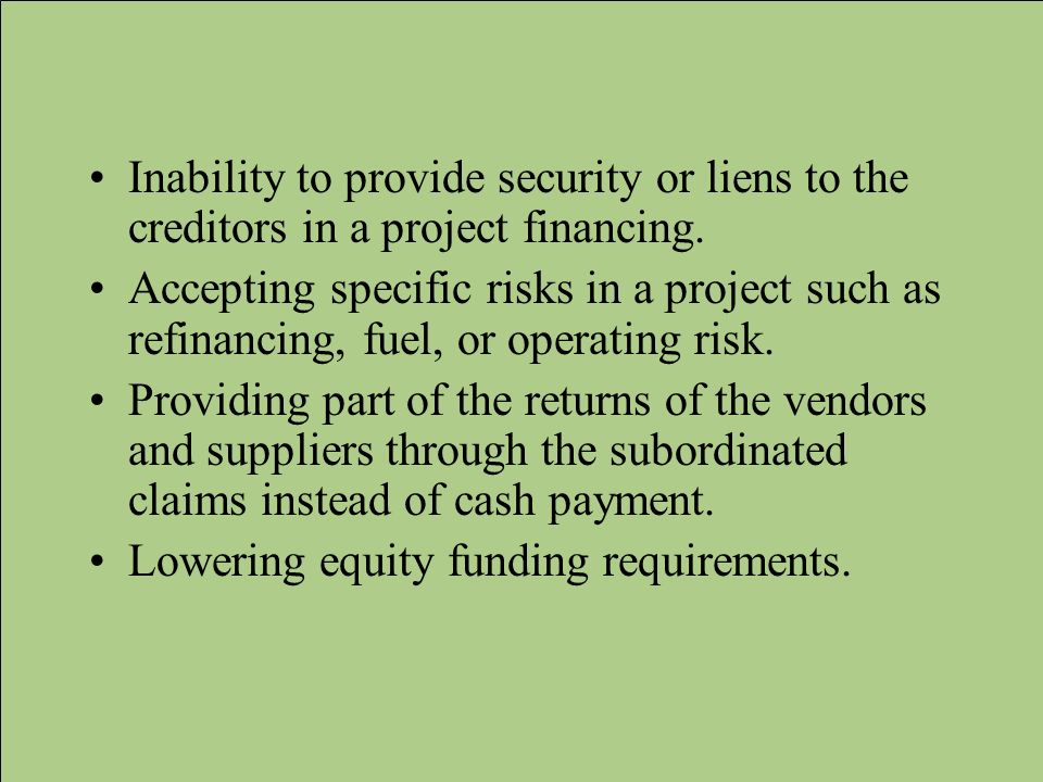 Inability to provide security or liens to the creditors in a project financing.