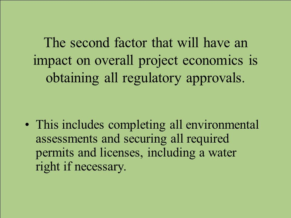 The second factor that will have an impact on overall project economics is obtaining all regulatory approvals.