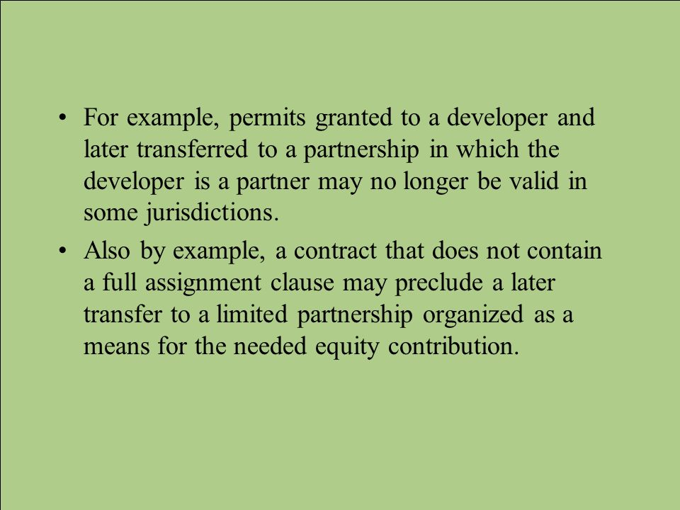 For example, permits granted to a developer and later transferred to a partnership in which the developer is a partner may no longer be valid in some jurisdictions.