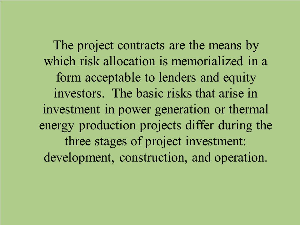 The project contracts are the means by which risk allocation is memorialized in a form acceptable to lenders and equity investors.