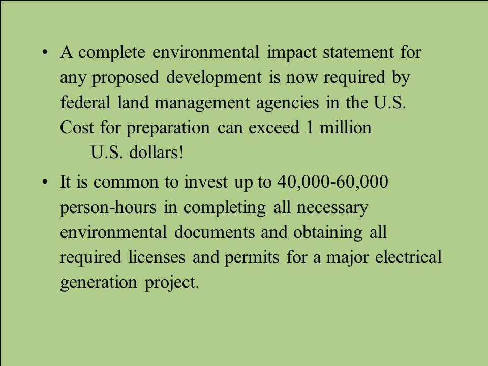 A complete environmental impact statement for any proposed development is now required by federal land management agencies in the U.S. Cost for preparation can exceed 1 million U.S. dollars!