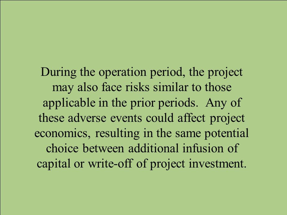During the operation period, the project may also face risks similar to those applicable in the prior periods.