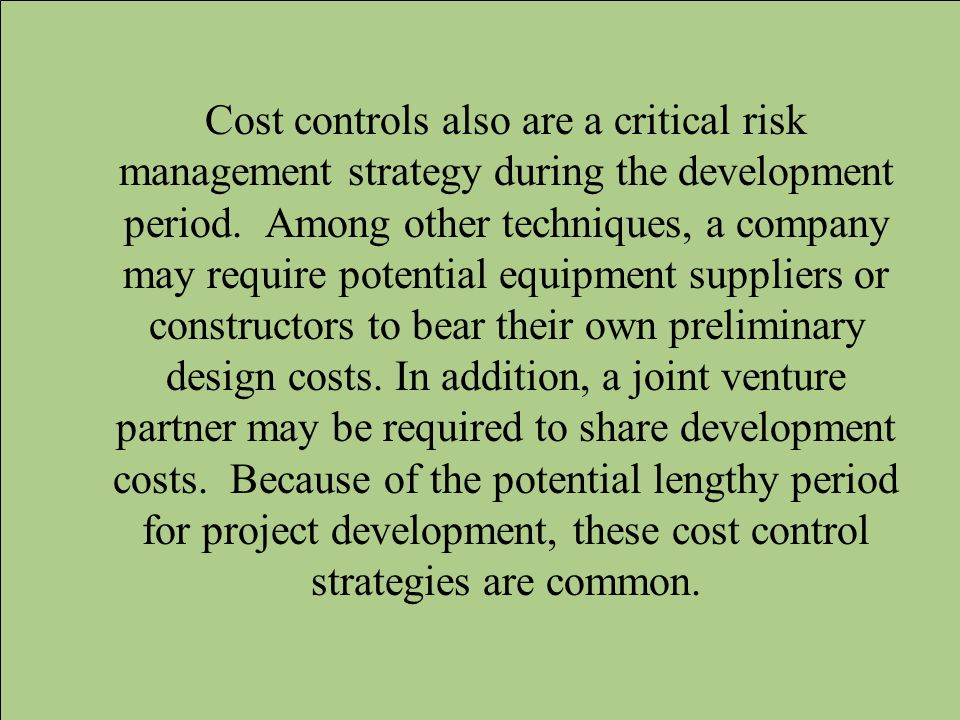 Cost controls also are a critical risk management strategy during the development period.