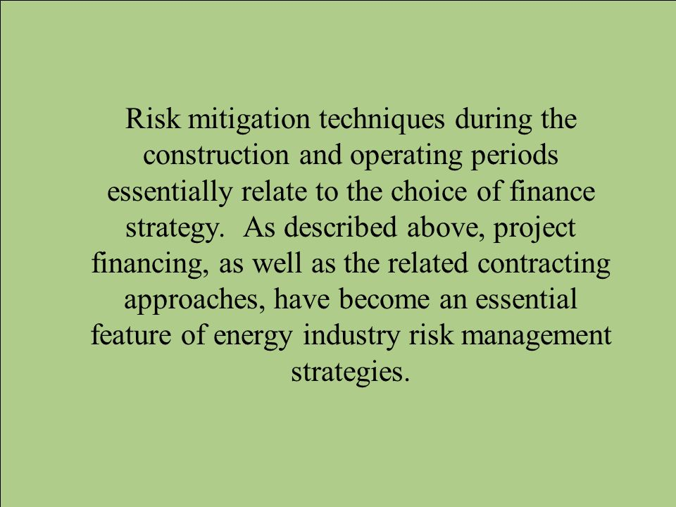 Risk mitigation techniques during the construction and operating periods essentially relate to the choice of finance strategy.