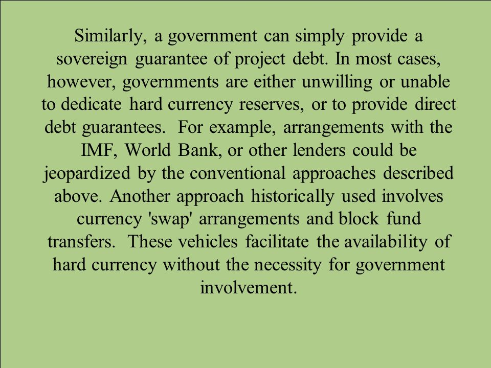 Similarly, a government can simply provide a sovereign guarantee of project debt.