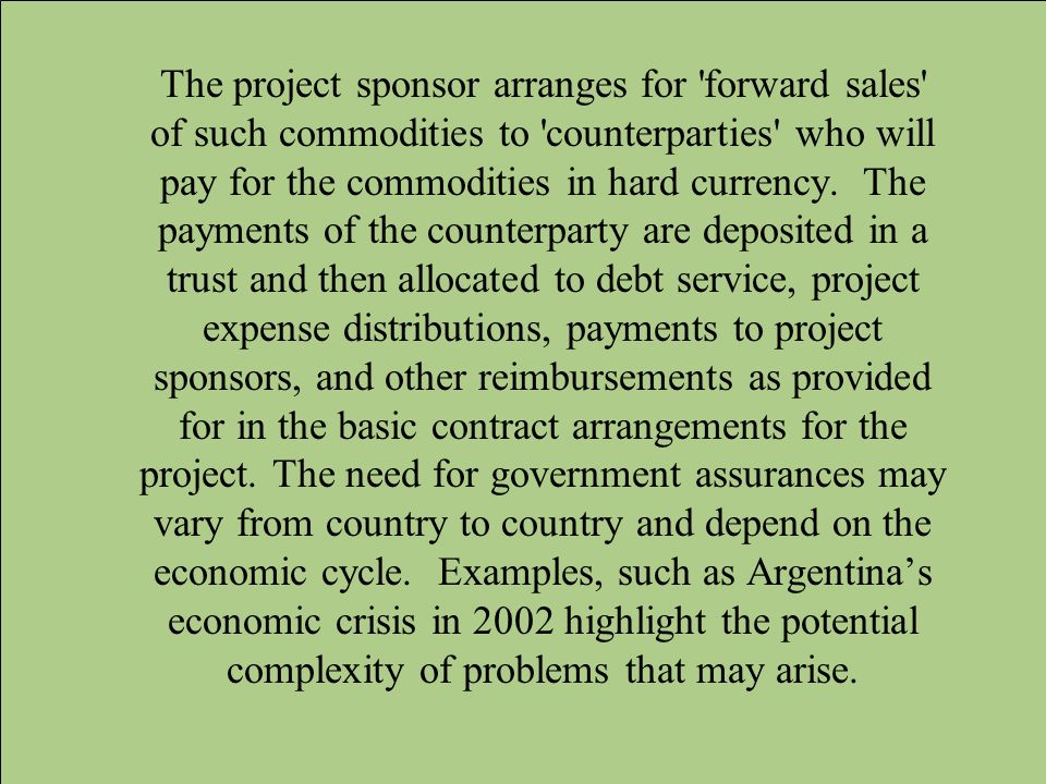 The project sponsor arranges for forward sales of such commodities to counterparties who will pay for the commodities in hard currency.