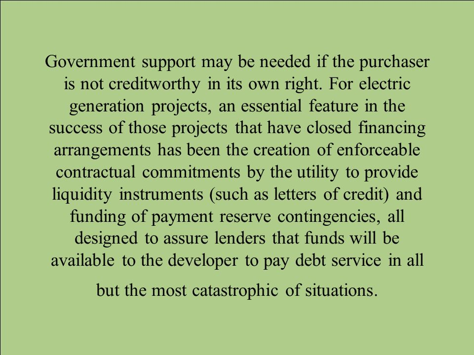 Government support may be needed if the purchaser is not creditworthy in its own right.