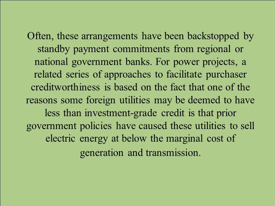 Often, these arrangements have been backstopped by standby payment commitments from regional or national government banks.