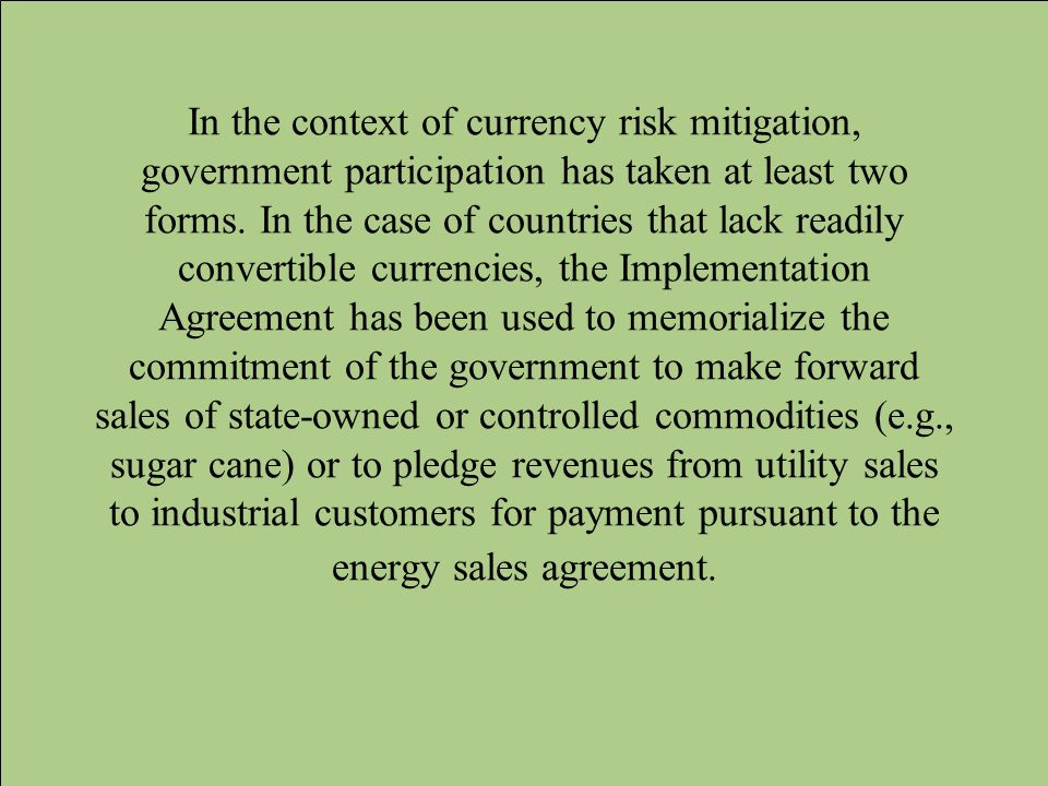 In the context of currency risk mitigation, government participation has taken at least two forms.